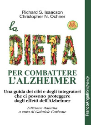 La dieta per combattere l'Alzheimer. Una guida dei cibi e degli integratori che ci possono proteggere dagli effetti dell'Alzheimer. Con Contenuto digitale per download - Richard S. Isaacson pdf epub