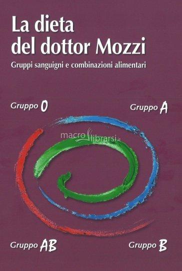 La dieta del dottor Mozzi. Gruppi sanguigni e combinazioni alimentari - Pietro Mozzi |