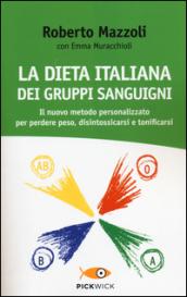 La dieta italiana dei gruppi sanguigni. Il nuovo metodo personalizzato per perdere peso, disintossicarsi e tonificarsi