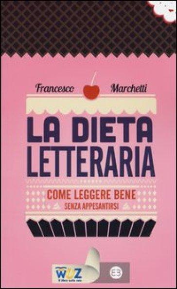 La dieta letteraria. Come leggere bene senza appesantirsi - Francesco Marchetti | Kritjur.org