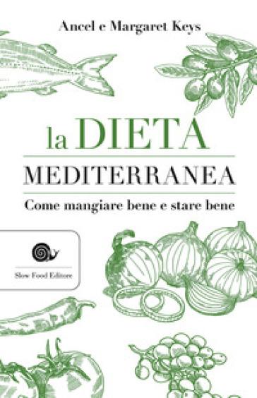 La dieta mediterranea. Come mangiare bene e stare bene - Ancel Keys | Ericsfund.org