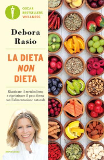 La dieta non dieta. Riattivare il metabolismo e ripristinare il peso forma con l'alimentazione naturale - Debora Rasio pdf epub