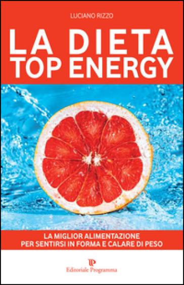 La dieta top energy. Migliorare la propria salute per dimagrire - Luciano Rizzo | Rochesterscifianimecon.com