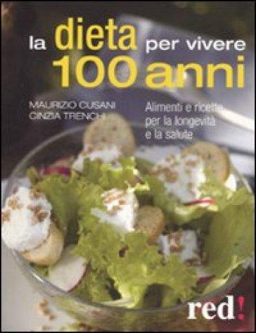 La dieta per vivere 100 anni. Alimenti e ricette per la longevità e la salute - Maurizio Cusani | Jonathanterrington.com