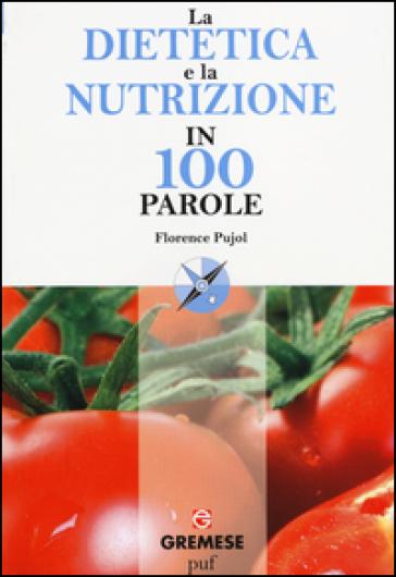 La dietetica e la nutrizione in 100 parole - Florence Pujol  
