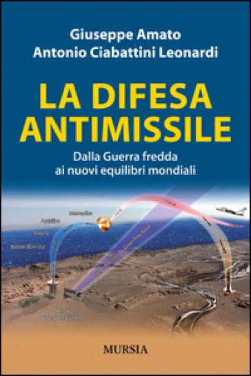 La difesa antimissile. Dalla guerra fredda ai nuovi equilibri mondiali - Giuseppe Amato | Ericsfund.org
