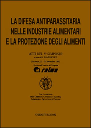 La difesa antiparassitaria nelle industrie alimentari e la protezione degli alimenti. Atti del 5º Simposio - G. Domenichini |