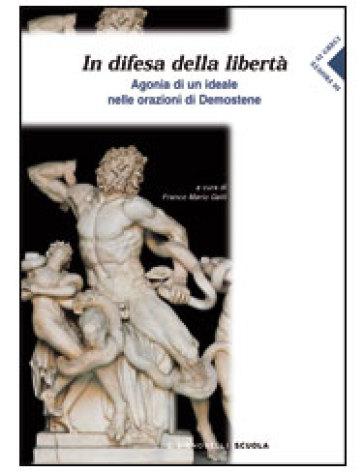 In difesa della libertà. Agonia di un ideale nelle orazioni di Demostene. Per il Liceo classico - Demostene | Kritjur.org