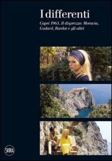 I differenti. Capri 1963, Il disprezzo: Moravia, Godard, Bardot e gli altri - Adriano Aprà |