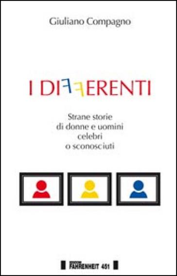 I differenti. Strane storie di donne e uomini celebri o sconosciuti - Giuliano Compagno | Kritjur.org