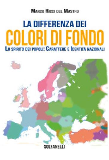 La differenza dei colori di fondo. Lo spirito dei popoli: carattere e identità nazionali - Marco Ricci Del Mastro |