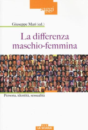 La differenza maschio-femmina. Persona, identità, sessualità - Giuseppe Mari | Thecosgala.com