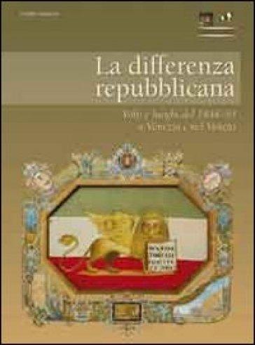 La differenza repubblicana. Volti e luoghi del 1848-49 a Venezia e nel Veneto -  pdf epub