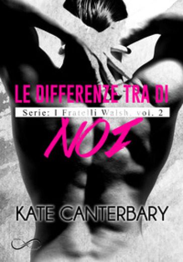 Le differenze tra di noi. I fratelli Walsh. 2. - Kate Canterbary |