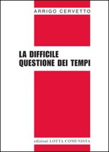La difficile questione dei tempi - Arrigo Cervetto | Ericsfund.org