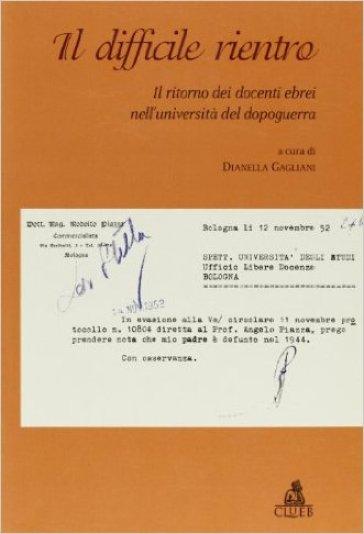 Il difficile rientro. Il ritorno dei docenti ebrei nell'università del dopoguerra - D. Gagliani pdf epub