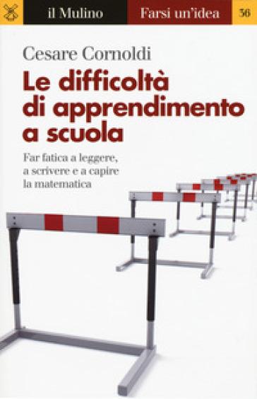 Le difficoltà di apprendimento a scuola. Far fatica a leggere, a scrivere e a capire la matematica - Cesare Cornoldi  