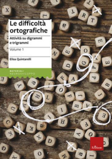 Le difficoltà ortografiche. 1: Attività su digrammi e trigrammi - Elisa Quintarelli pdf epub