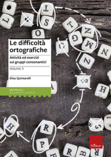 Le difficoltà ortografiche. 3: Attività ed esercizi sui gruppi consonantici - Elisa Quintarelli |