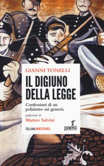 Il digiuno della legge. Confessioni di un poliziotto sui generis - Gianni Tonelli |