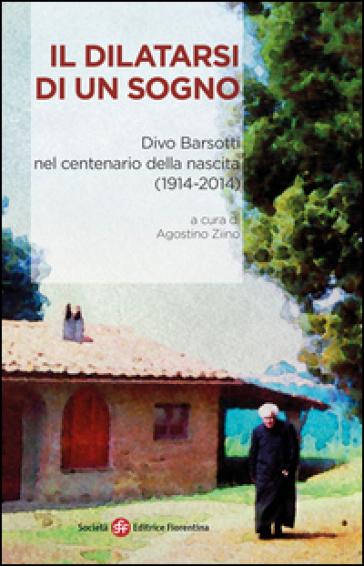 Il dilatarsi di un sogno. Divo Barsotti nel centenario della nascita (1914-2014) - A. Ziino | Kritjur.org