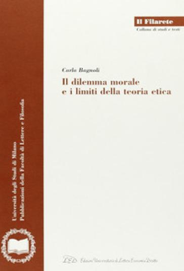 Il dilemma morale e i limiti della teoria etica - Carla Bagnoli  