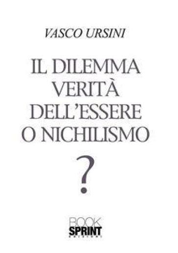 Il dilemma verità dell'essere o nichilismo? - Vasco Ursini |