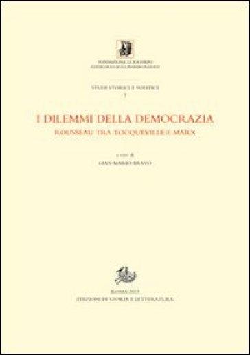 I dilemmi della democrazia. Rousseau tra Tocqueville e Marx - Gian Mario Bravo |