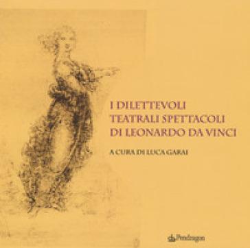 I dilettevoli teatrali spettacoli di Leonardo da Vinci - L. Garai   Jonathanterrington.com