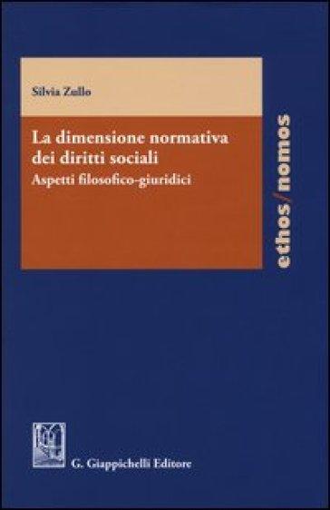 La dimensione normativa dei diritti sociali. Aspetti filosofico-giuridici - Silvia Zullo |