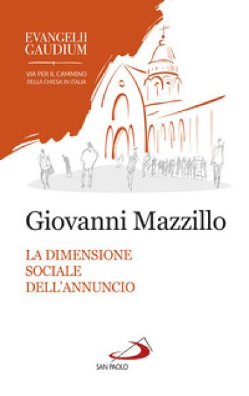 La dimensione sociale dell'annuncio. Secondo «Evangelii gaudium» - Giovanni Mazzillo |