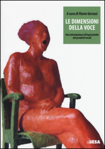 Le dimensioni della voce. Una introduzione all'espressività dei prodotti vocali - F. Gervasi | Rochesterscifianimecon.com