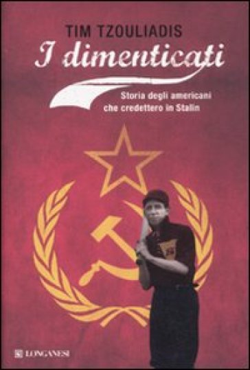 I dimenticati. Storia degli Americani che credettero in Stalin - Tim Tzouliadis | Rochesterscifianimecon.com