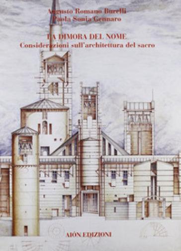 La dimora del nome. Considerazioni sull'architettura del sacro - Augusto Romano Burelli |