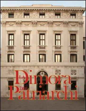 La dimora dei patriarchi. Il palazzo patriarcale di Venezia dopo i restauri del 2006-2008 - Santino Langé  