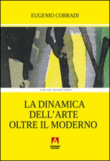 La dinamica dell'arte oltre il moderno - Eugenio Corradi |