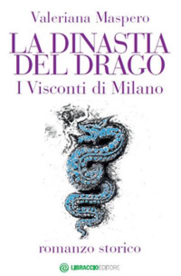 La dinastia del Drago. I visconti di Milano - Valeriana Maspero | Rochesterscifianimecon.com