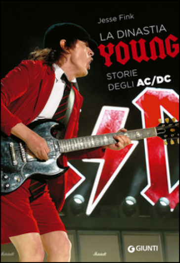 La dinastia Young. Storie degli AC/DC - Jesse Fink |