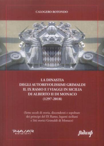 La dinastia degli autorevolissimi Grimaldi. Il IX ramo e i viaggi in Sicilia di Alberto II di Monaco (1297-2018) - Calogero Rotondo | Kritjur.org