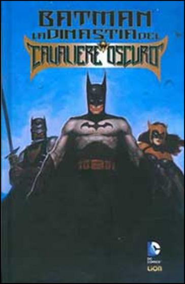 La dinastia del cavaliere oscuro. Batman - Mike W. Barr  