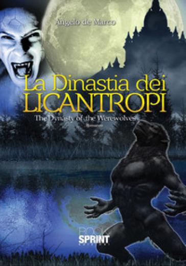 La dinastia del licantropi-The dynasty of the werewolves - Angelo De Marco pdf epub