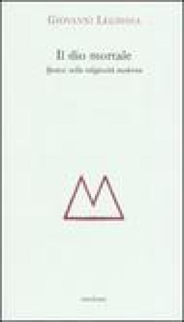 Il dio mortale. Ipotesi sulla religosità moderna - Giovanni Leghissa | Ericsfund.org