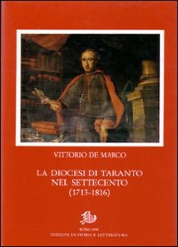 La diocesi di Taranto nel Settecento (1713-1816) - Vittorio De Marco |