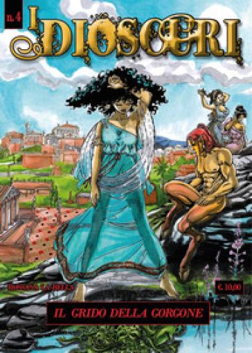I dioscuri. 4: Il grido della Gorgone - Rossana La Bella |