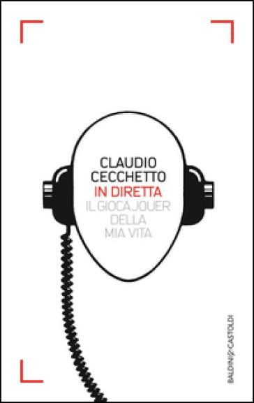 In diretta. Il gioca jouer della mia vita - Claudio Cecchetto   Thecosgala.com