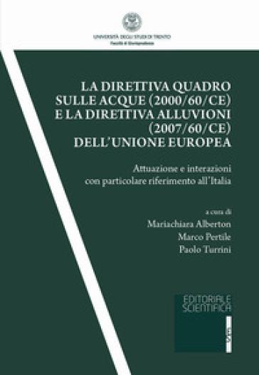 La direttiva quadro sulle acque (2000/60/CE) e la direttiva alluvioni (2007/60/CE) dell'Unione europea. Attuazione e interazioni con particolare riferimento all'Italia