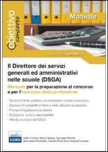 Il direttore dei servizi generali ed amministrativi (DSGA). Manuale per la preparazione al concorso e per l'esercizio della professione - Gaia Mariani |