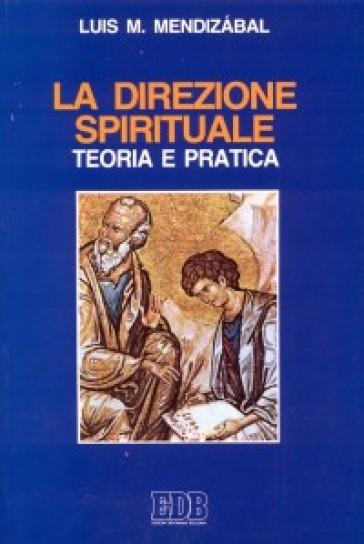 La direzione spirituale. Teoria e pratica - Louis M. Mendizabal |
