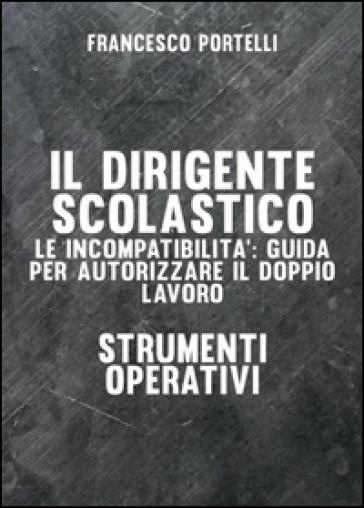 Il dirigente scolastico: le incompatibilità - Francesco Portelli | Rochesterscifianimecon.com