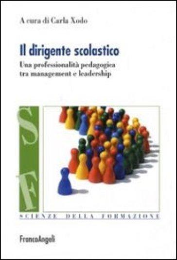 Il dirigente scolastico. Una professionalità pedagogica tra management e leadership - C. Xodo | Rochesterscifianimecon.com